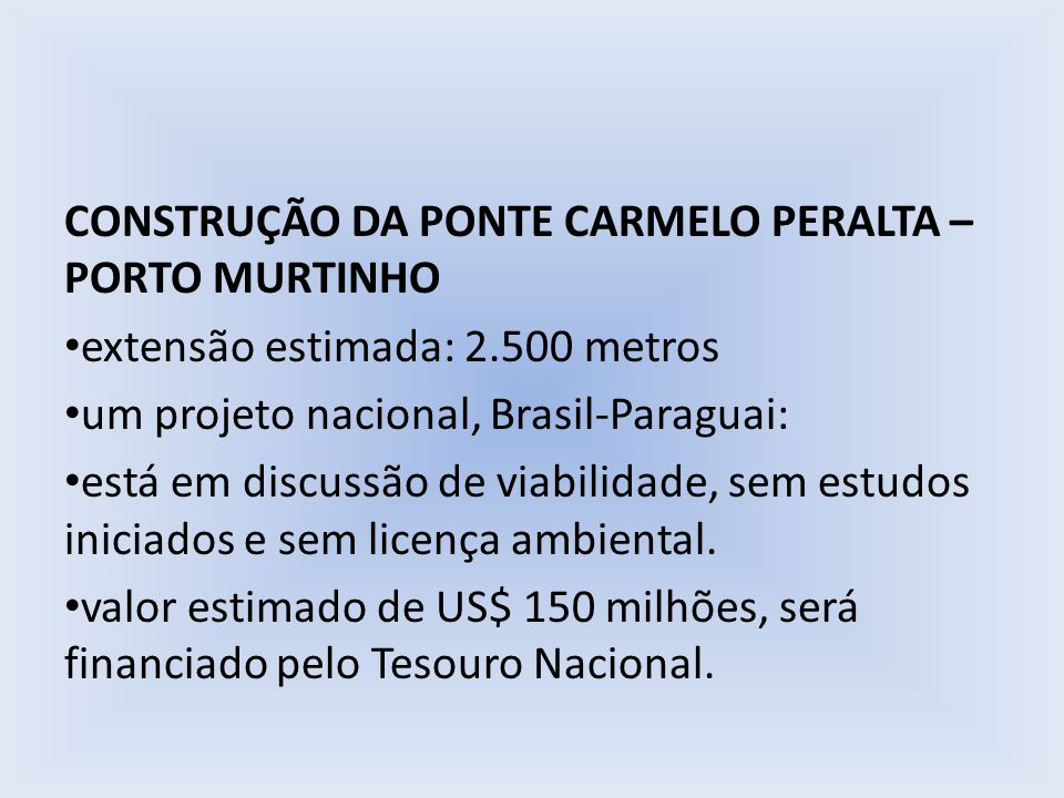 CONSTRUÇÃO DA PONTE CARMELO PERALTA – PORTO MURTINHO extensão estimada: 2.500 metros um projeto nacional, Brasil-Paraguai: está em discussão de viabil