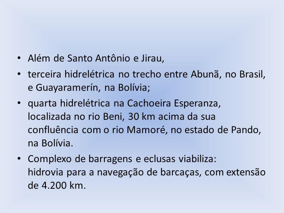 Além de Santo Antônio e Jirau, terceira hidrelétrica no trecho entre Abunã, no Brasil, e Guayaramerín, na Bolívia; quarta hidrelétrica na Cachoeira Es