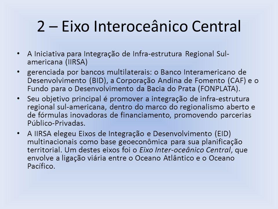 2 – Eixo Interoceânico Central O Eixo Inter-oceânico Central é um eixo transversal, cuja área de influência (mapa abaixo) envolve cinco países da América do Sul: Bolívia, Brasil, Chile, Paraguai e Peru.