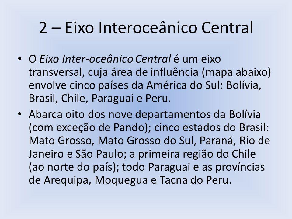 2 – Eixo Interoceânico Central O Eixo Inter-oceânico Central é um eixo transversal, cuja área de influência (mapa abaixo) envolve cinco países da Amér
