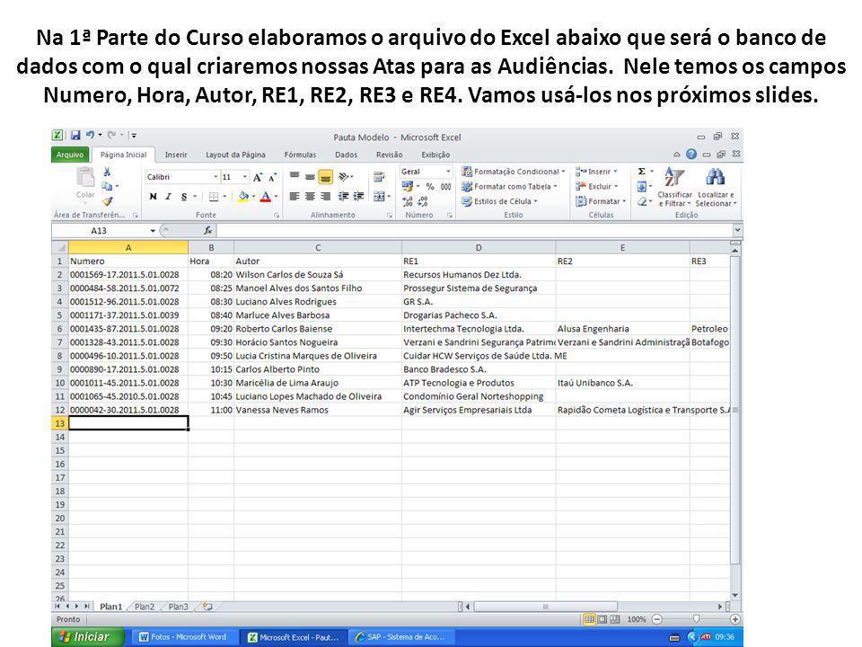 Na 1ª Parte do Curso elaboramos o arquivo do Excel abaixo que será o banco de dados com o qual criaremos nossas Atas para as Audiências. Nele temos os
