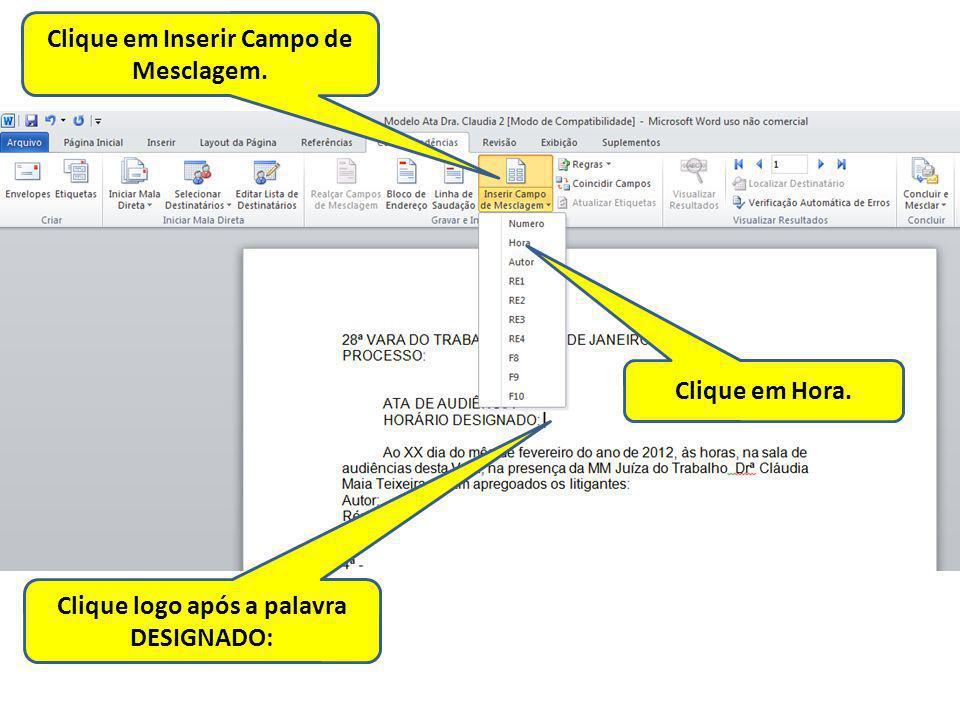 Clique em Inserir Campo de Mesclagem. Clique logo após a palavra DESIGNADO: Clique em Hora.