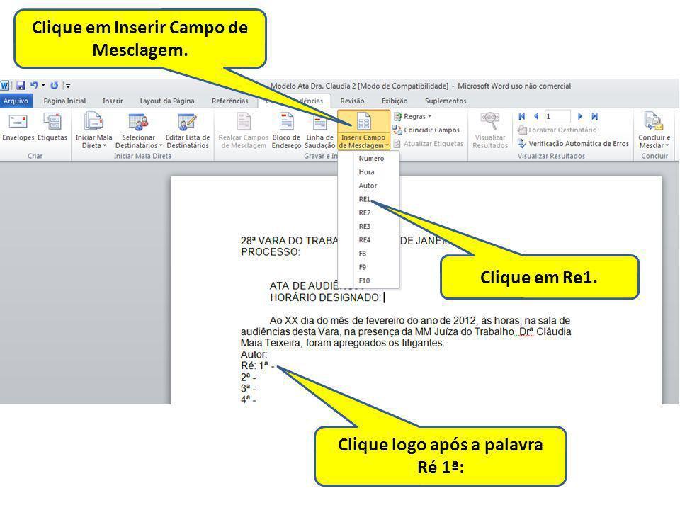 Clique em Inserir Campo de Mesclagem. Clique logo após a palavra Ré 1ª: Clique em Re1.