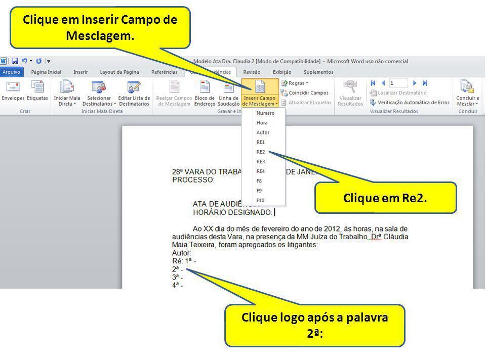 Clique em Inserir Campo de Mesclagem. Clique logo após a palavra 2ª: Clique em Re2.
