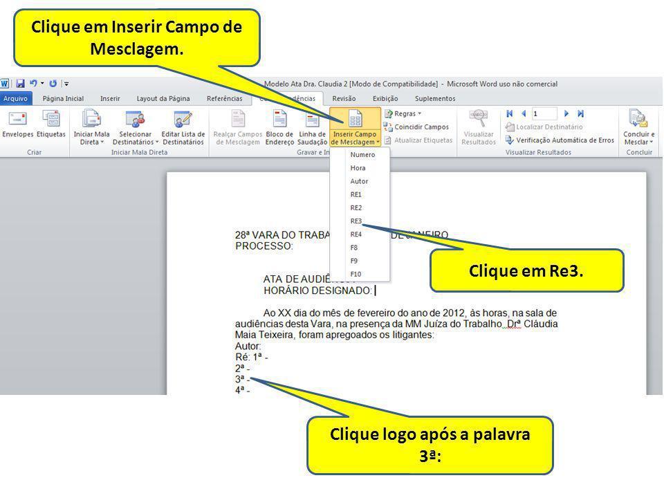Clique em Inserir Campo de Mesclagem. Clique logo após a palavra 3ª: Clique em Re3.