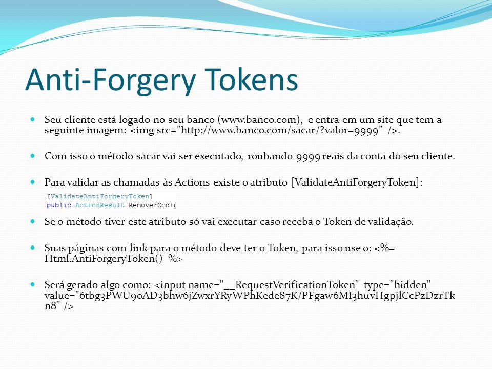 Anti-Forgery Tokens Seu cliente está logado no seu banco (www.banco.com), e entra em um site que tem a seguinte imagem:. Com isso o método sacar vai s