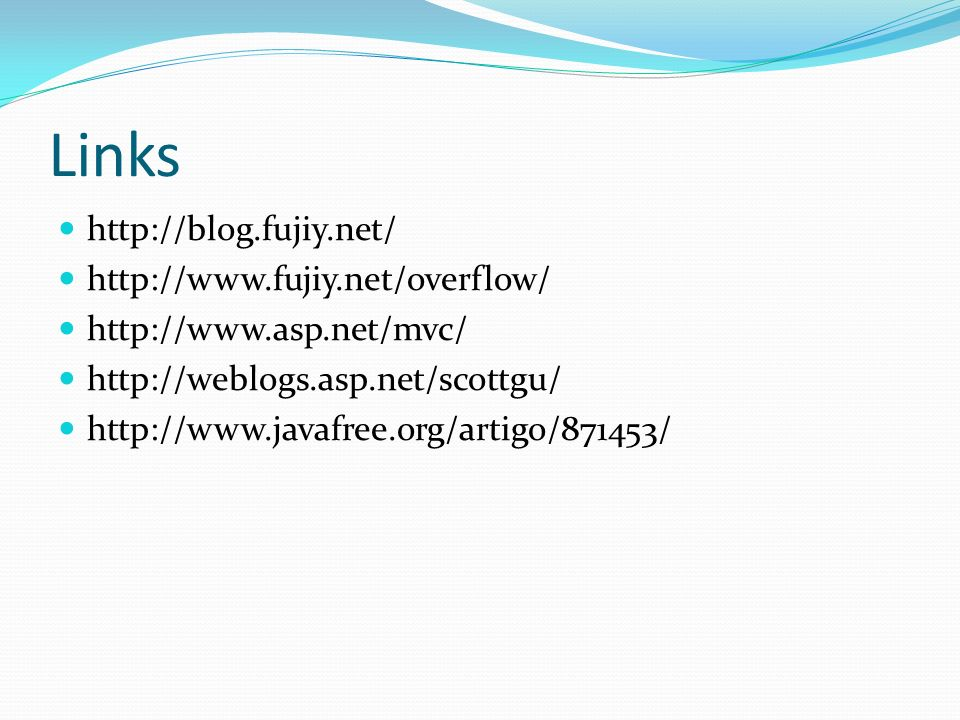 Links http://blog.fujiy.net/ http://www.fujiy.net/overflow/ http://www.asp.net/mvc/ http://weblogs.asp.net/scottgu/ http://www.javafree.org/artigo/871453/