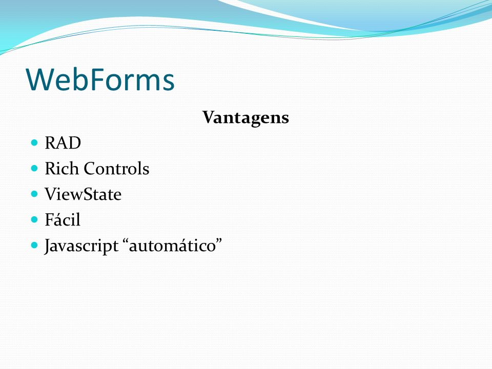 WebForms Vantagens RAD Rich Controls ViewState Fácil Javascript automático