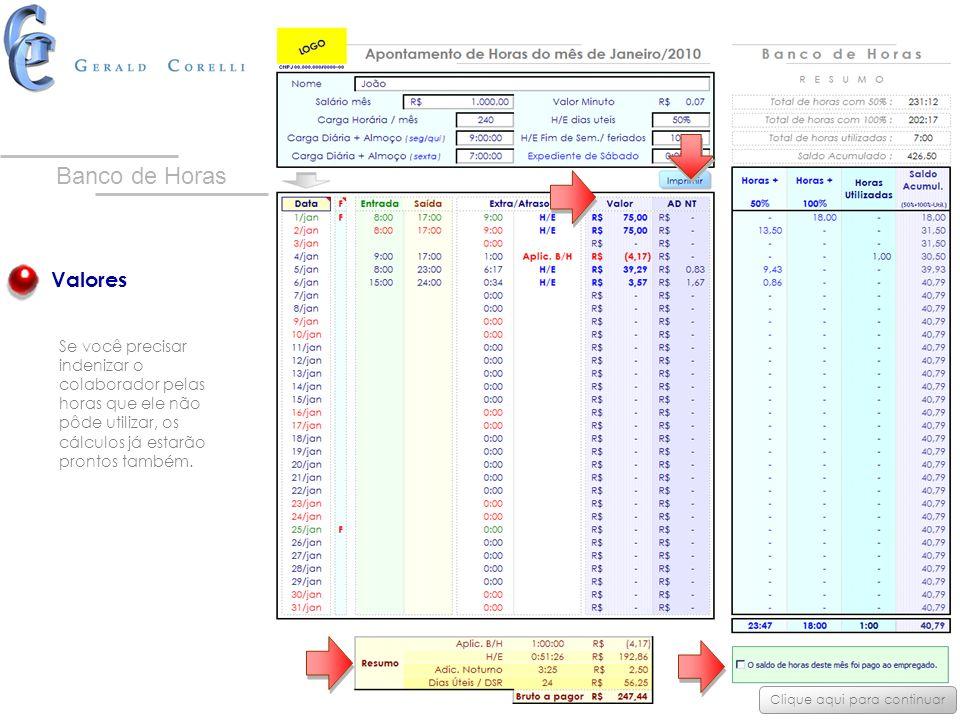 Valores Se você precisar indenizar o colaborador pelas horas que ele não pôde utilizar, os cálculos já estarão prontos também. Clique aqui para contin