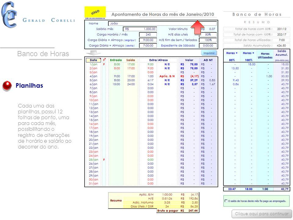 Planilhas Cada uma das planilhas, possui 12 folhas de ponto, uma para cada mês, possibilitando o registro de alterações de horário e salário ao decorr