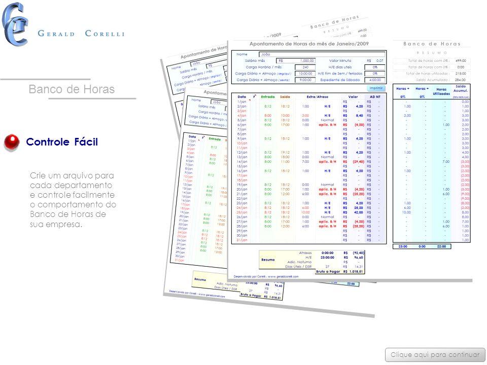 Controle Fácil Crie um arquivo para cada departamento e controle facilmente o comportamento do Banco de Horas de sua empresa. Clique aqui para continu