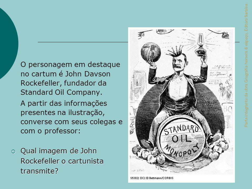 O personagem em destaque no cartum é John Davson Rockefeller, fundador da Standard Oil Company. A partir das informações presentes na ilustração, conv