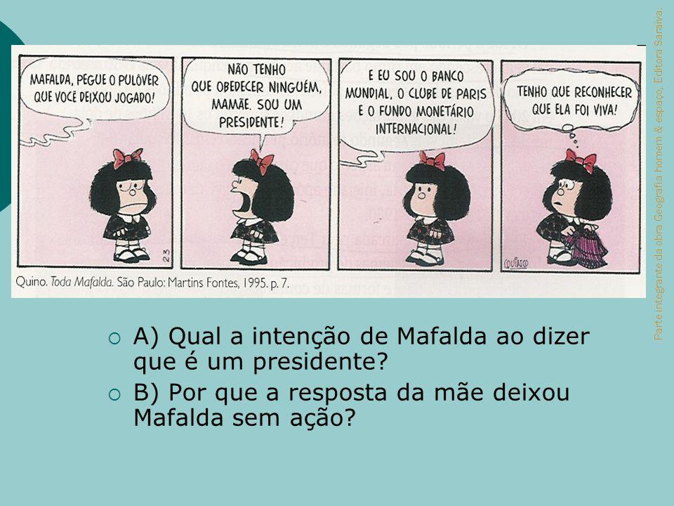 A) Qual a intenção de Mafalda ao dizer que é um presidente? B) Por que a resposta da mãe deixou Mafalda sem ação? Parte integrante da obra Geografia h