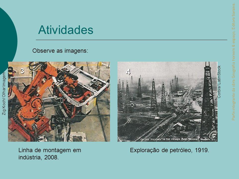 Parte integrante da obra Geografia homem & espaço, Editora Saraiva. Linha de montagem em indústria, 2008. Exploração de petróleo, 1919. Zig Koch/ Olha