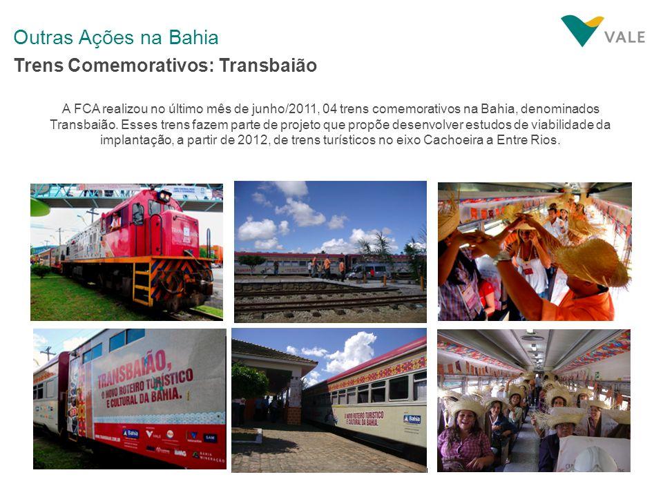 Outras Ações na Bahia A FCA realizou no último mês de junho/2011, 04 trens comemorativos na Bahia, denominados Transbaião. Esses trens fazem parte de