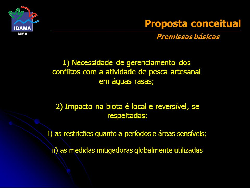 Proposta conceitual Premissas básicas 2) Impacto na biota é local e reversível, se respeitadas: i) as restrições quanto a períodos e áreas sensíveis;