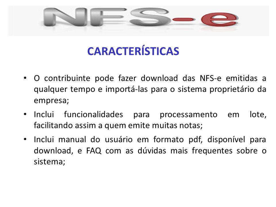 O contribuinte pode fazer download das NFS-e emitidas a qualquer tempo e importá-las para o sistema proprietário da empresa; Inclui funcionalidades pa