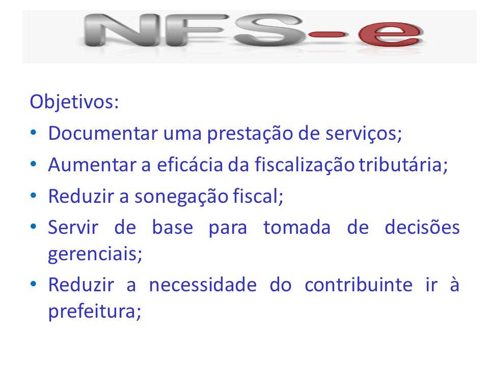 Objetivos: Documentar uma prestação de serviços; Aumentar a eficácia da fiscalização tributária; Reduzir a sonegação fiscal; Servir de base para tomad