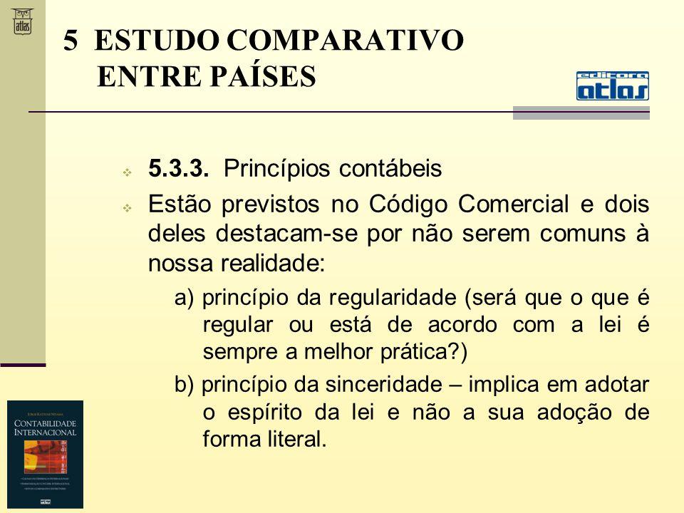 5.3.3. Princípios contábeis Estão previstos no Código Comercial e dois deles destacam-se por não serem comuns à nossa realidade: a) princípio da regul