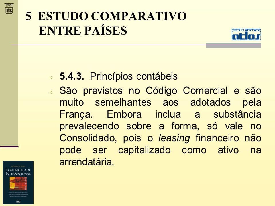5.4.3. Princípios contábeis São previstos no Código Comercial e são muito semelhantes aos adotados pela França. Embora inclua a substância prevalecend