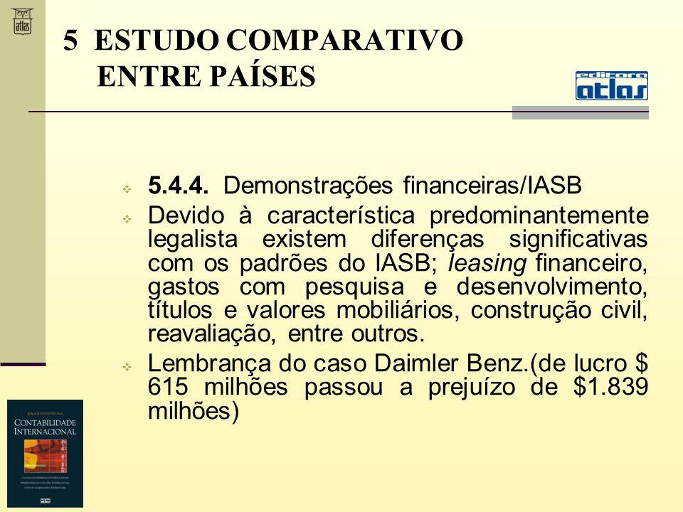 5.4.4. Demonstrações financeiras/IASB Devido à característica predominantemente legalista existem diferenças significativas com os padrões do IASB; le