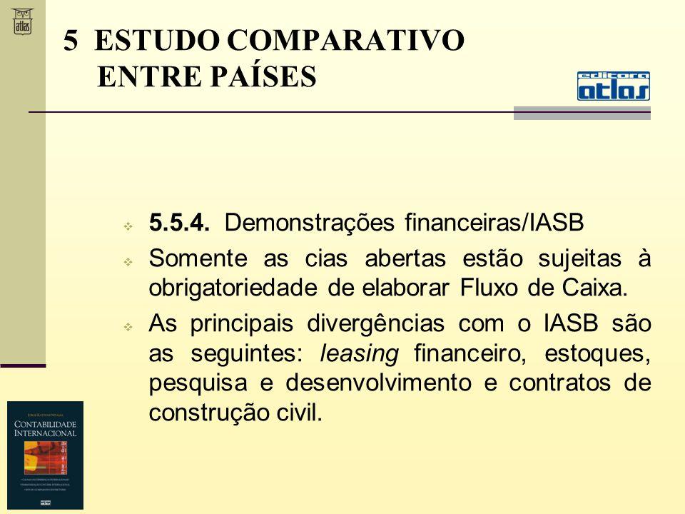 5.5.4. Demonstrações financeiras/IASB Somente as cias abertas estão sujeitas à obrigatoriedade de elaborar Fluxo de Caixa. As principais divergências