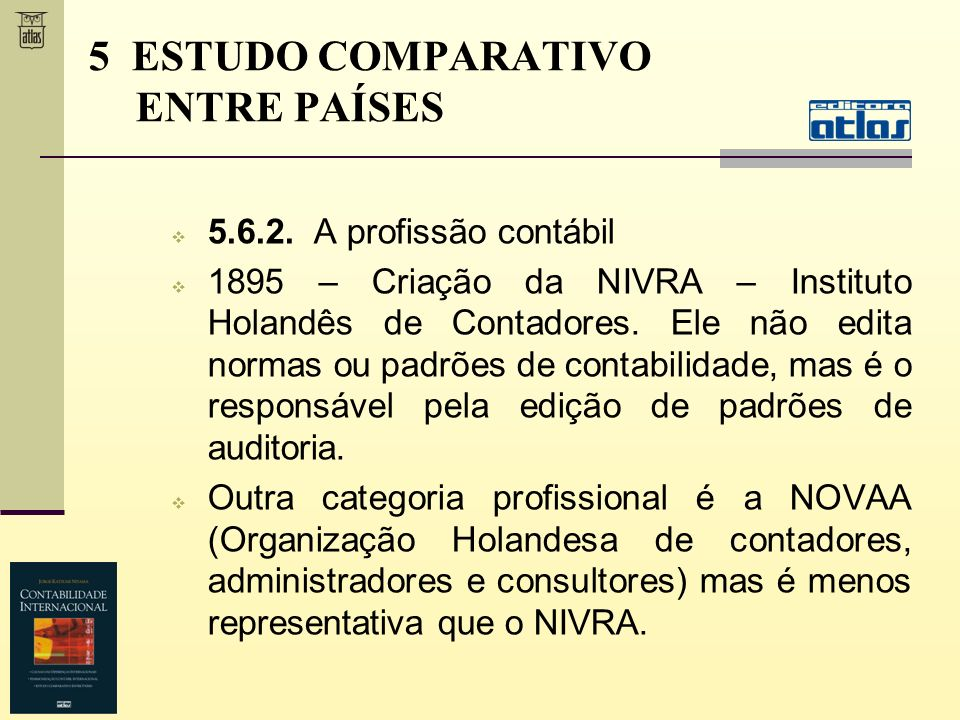 5.6.2. A profissão contábil 1895 – Criação da NIVRA – Instituto Holandês de Contadores. Ele não edita normas ou padrões de contabilidade, mas é o resp