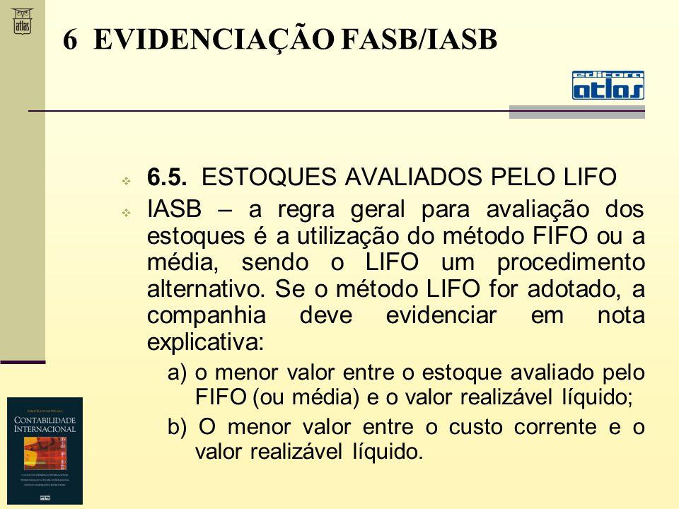 6.5. ESTOQUES AVALIADOS PELO LIFO IASB – a regra geral para avaliação dos estoques é a utilização do método FIFO ou a média, sendo o LIFO um procedime