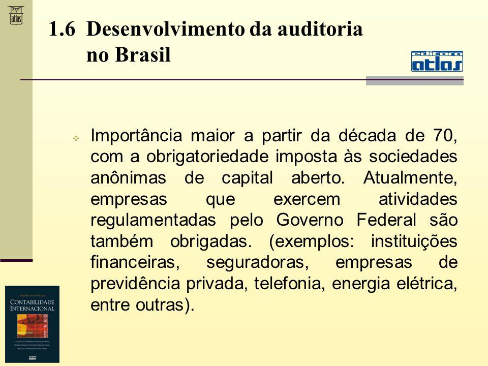 1.6 Desenvolvimento da auditoria no Brasil Importância maior a partir da década de 70, com a obrigatoriedade imposta às sociedades anônimas de capital