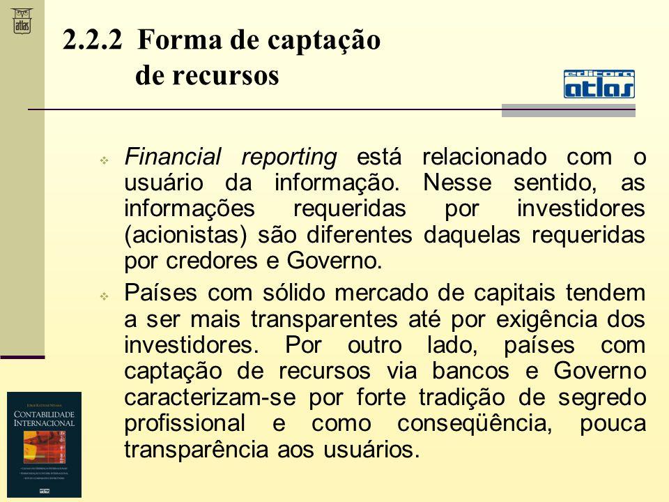 2.2.2 Forma de captação de recursos Financial reporting está relacionado com o usuário da informação. Nesse sentido, as informações requeridas por inv