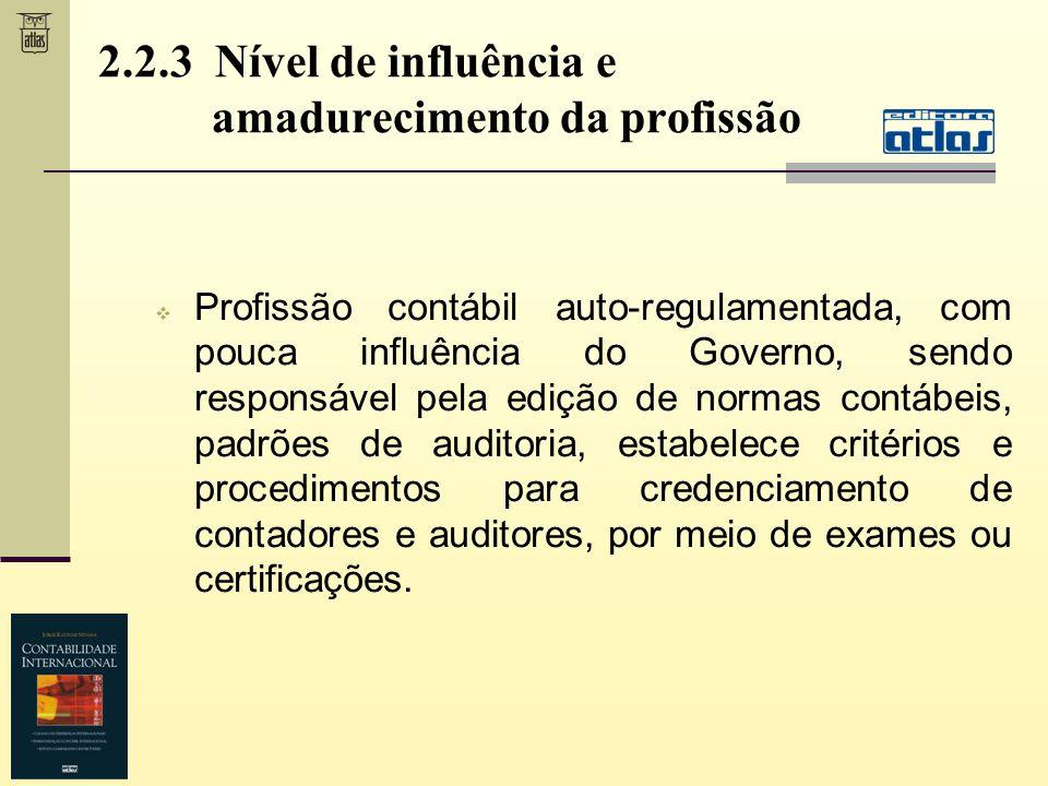 2.2.3 Nível de influência e amadurecimento da profissão Profissão contábil auto-regulamentada, com pouca influência do Governo, sendo responsável pela