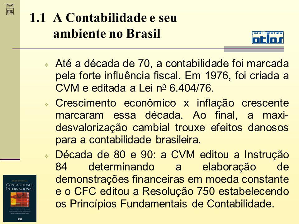 1.1 A Contabilidade e seu ambiente no Brasil Até a década de 70, a contabilidade foi marcada pela forte influência fiscal. Em 1976, foi criada a CVM e