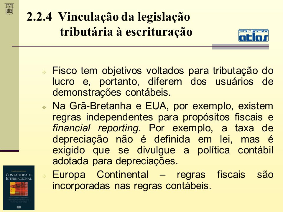 2.2.4 Vinculação da legislação tributária à escrituração Fisco tem objetivos voltados para tributação do lucro e, portanto, diferem dos usuários de de