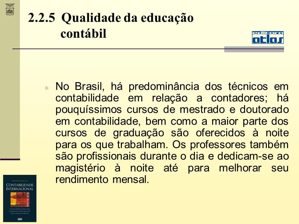 No Brasil, há predominância dos técnicos em contabilidade em relação a contadores; há pouquíssimos cursos de mestrado e doutorado em contabilidade, be