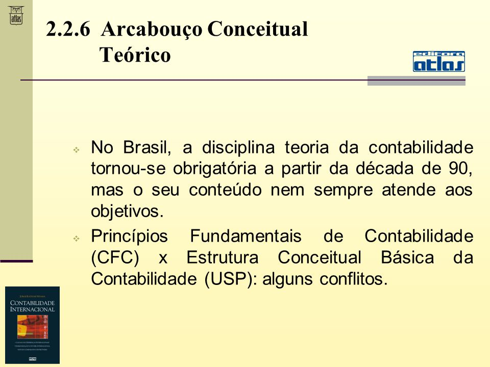 No Brasil, a disciplina teoria da contabilidade tornou-se obrigatória a partir da década de 90, mas o seu conteúdo nem sempre atende aos objetivos. Pr