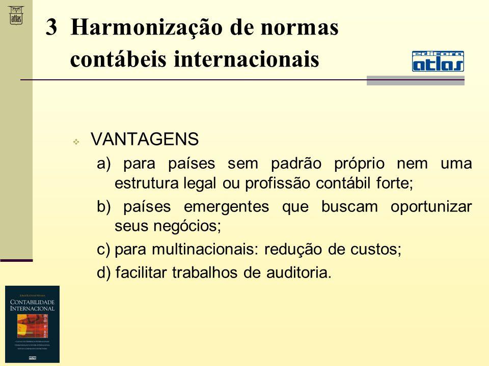 3 Harmonização de normas contábeis internacionais VANTAGENS a) para países sem padrão próprio nem uma estrutura legal ou profissão contábil forte; b)