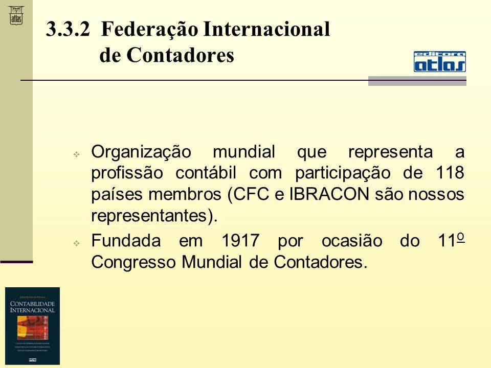 3.3.2 Federação Internacional de Contadores Organização mundial que representa a profissão contábil com participação de 118 países membros (CFC e IBRA
