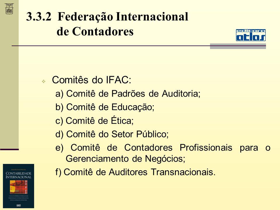 Comitês do IFAC: a) Comitê de Padrões de Auditoria; b) Comitê de Educação; c) Comitê de Ética; d) Comitê do Setor Público; e) Comitê de Contadores Pro