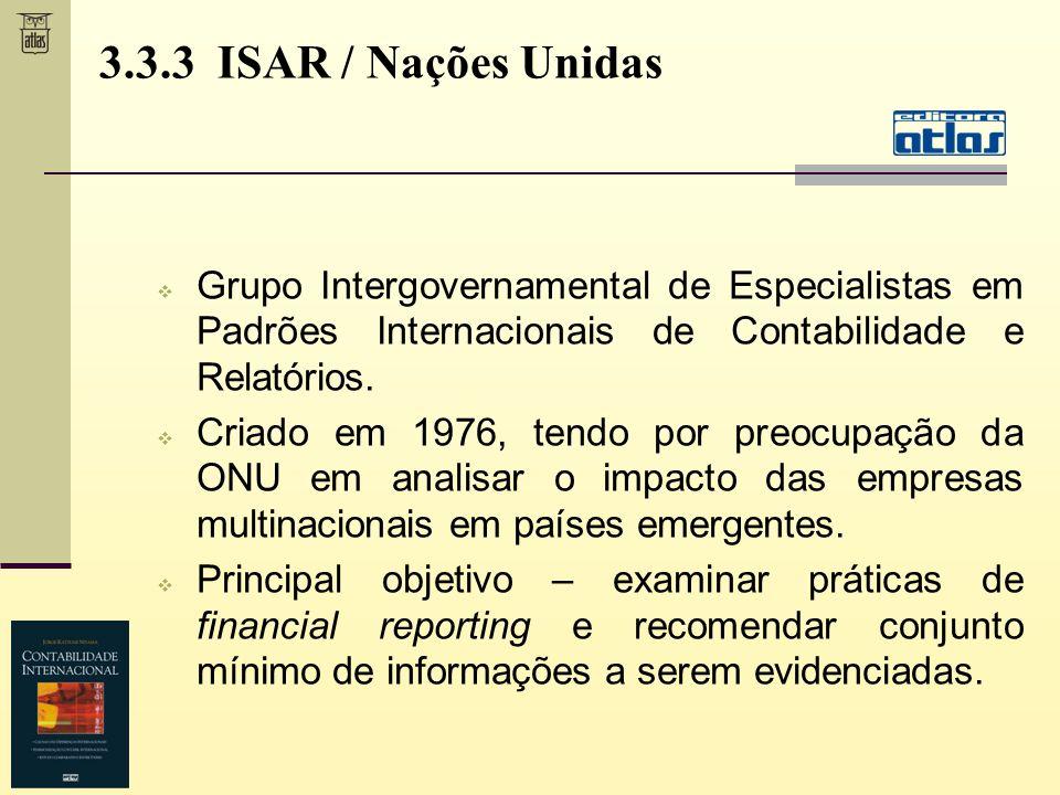 3.3.3 ISAR / Nações Unidas Grupo Intergovernamental de Especialistas em Padrões Internacionais de Contabilidade e Relatórios. Criado em 1976, tendo po