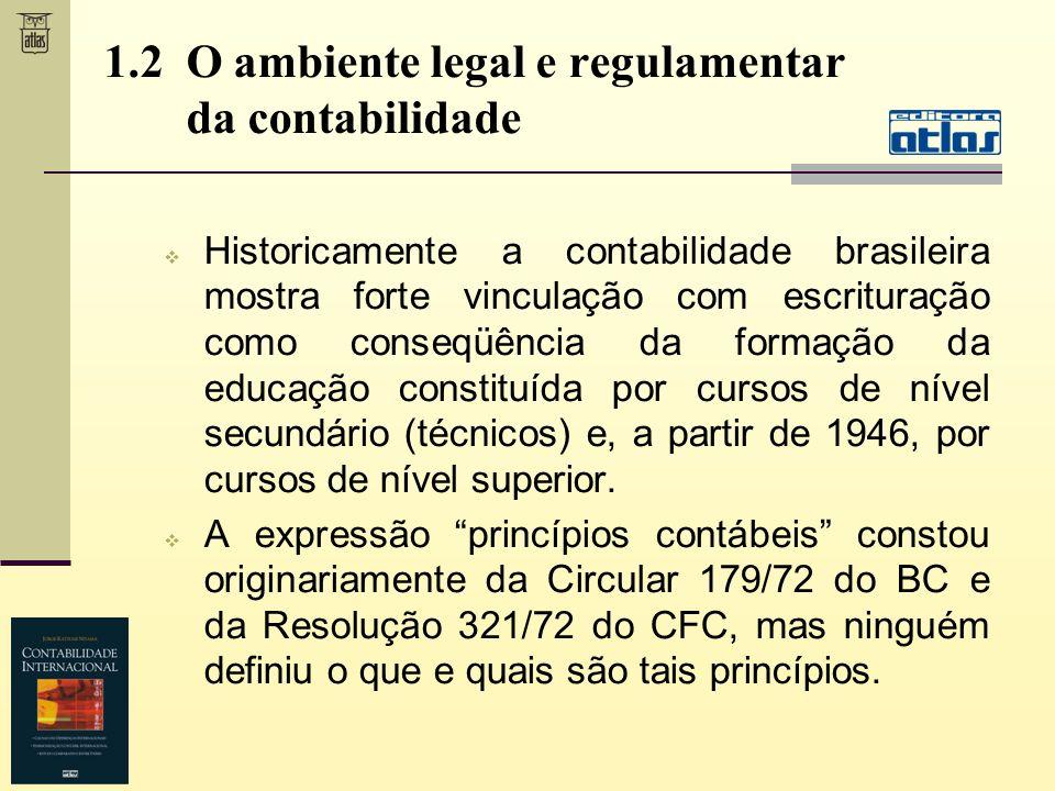 Historicamente a contabilidade brasileira mostra forte vinculação com escrituração como conseqüência da formação da educação constituída por cursos de