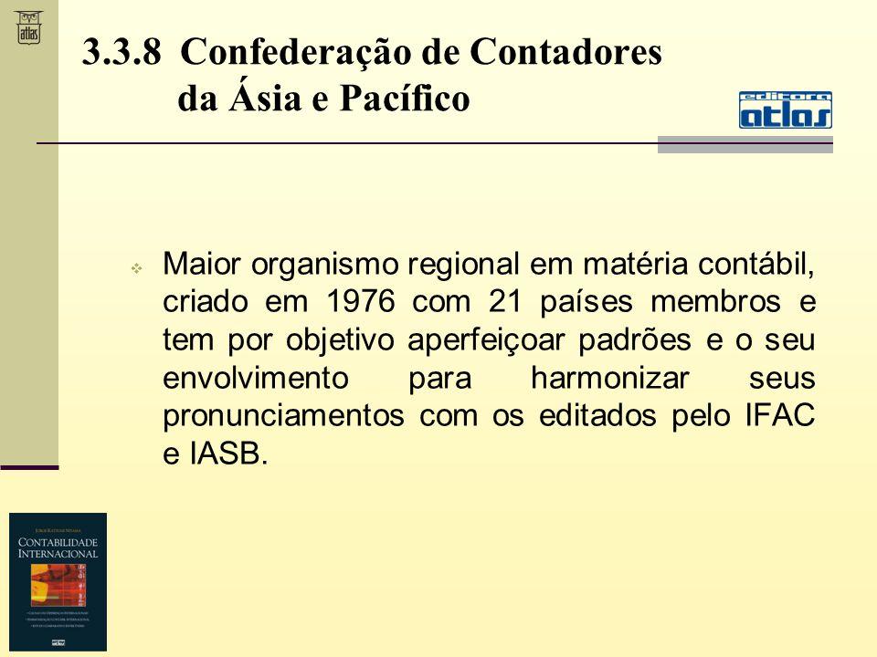 3.3.8 Confederação de Contadores da Ásia e Pacífico Maior organismo regional em matéria contábil, criado em 1976 com 21 países membros e tem por objet