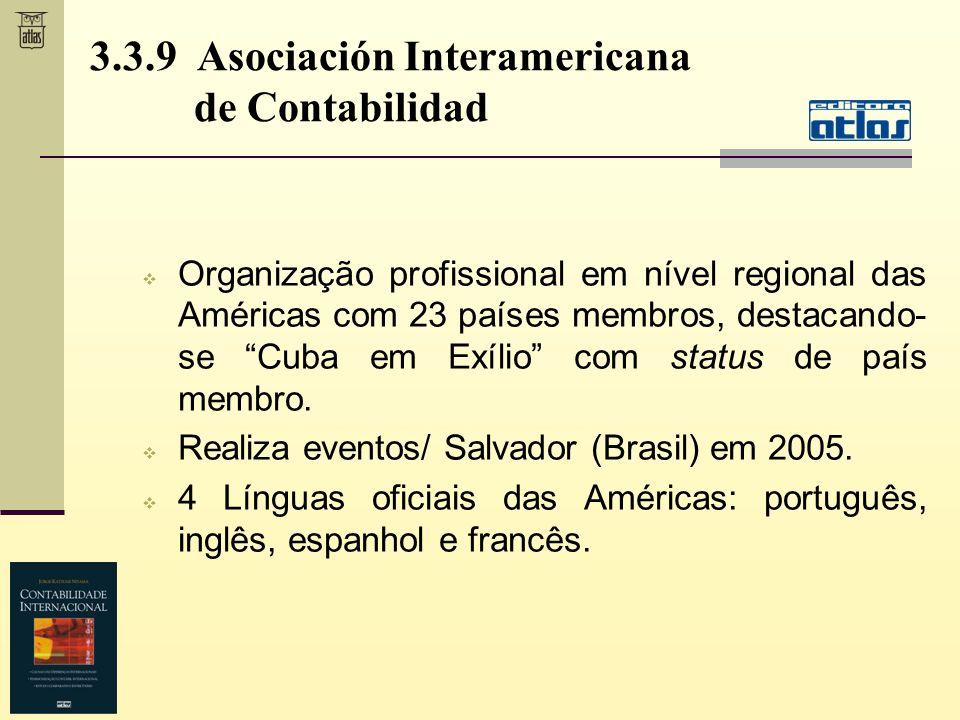 3.3.9 Asociación Interamericana de Contabilidad Organização profissional em nível regional das Américas com 23 países membros, destacando- se Cuba em