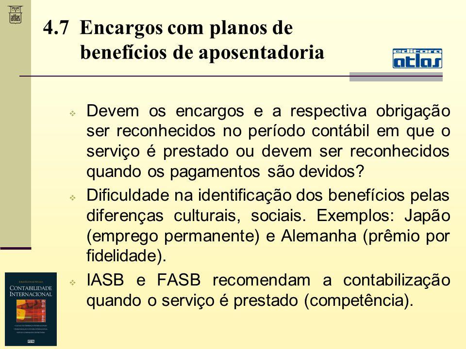 4.7 Encargos com planos de benefícios de aposentadoria Devem os encargos e a respectiva obrigação ser reconhecidos no período contábil em que o serviç