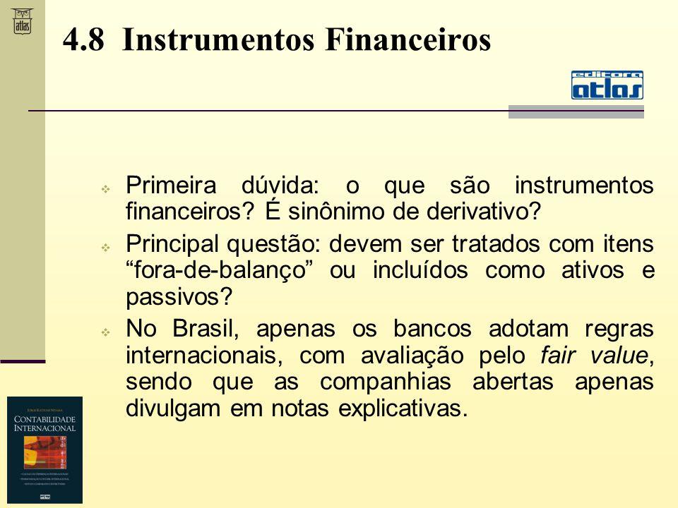 4.8 Instrumentos Financeiros Primeira dúvida: o que são instrumentos financeiros? É sinônimo de derivativo? Principal questão: devem ser tratados com