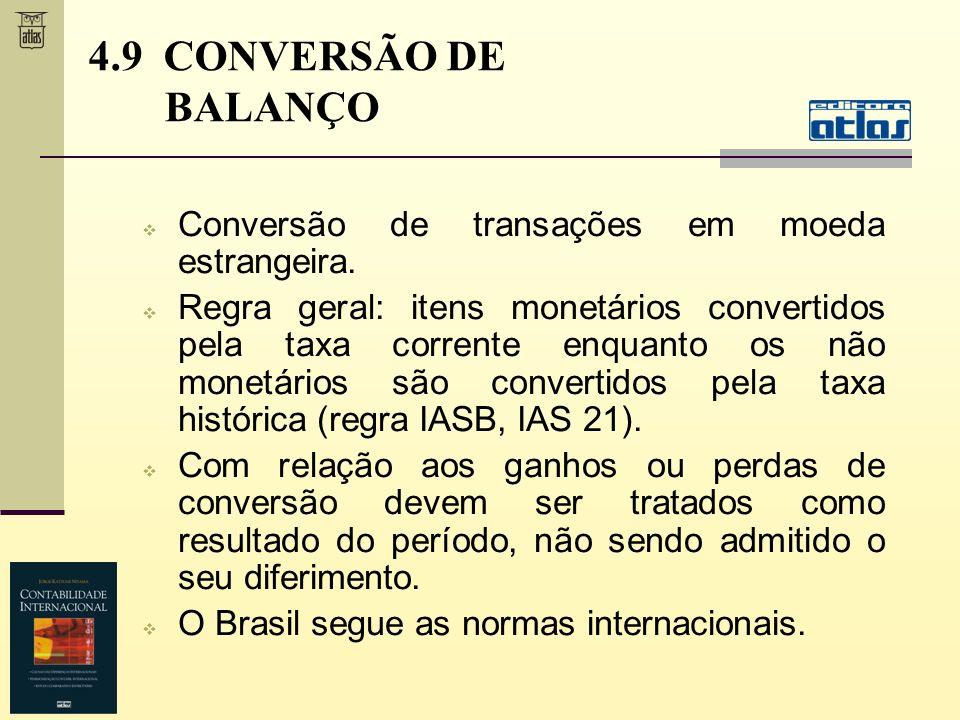 4.9 CONVERSÃO DE BALANÇO Conversão de transações em moeda estrangeira. Regra geral: itens monetários convertidos pela taxa corrente enquanto os não mo