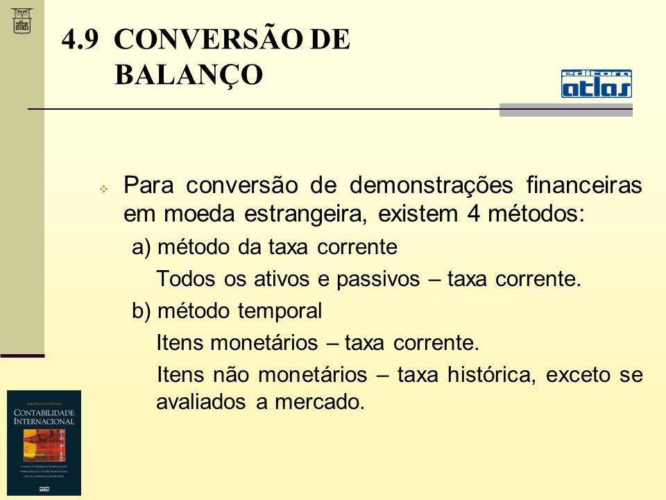 Para conversão de demonstrações financeiras em moeda estrangeira, existem 4 métodos: a) método da taxa corrente Todos os ativos e passivos – taxa corr