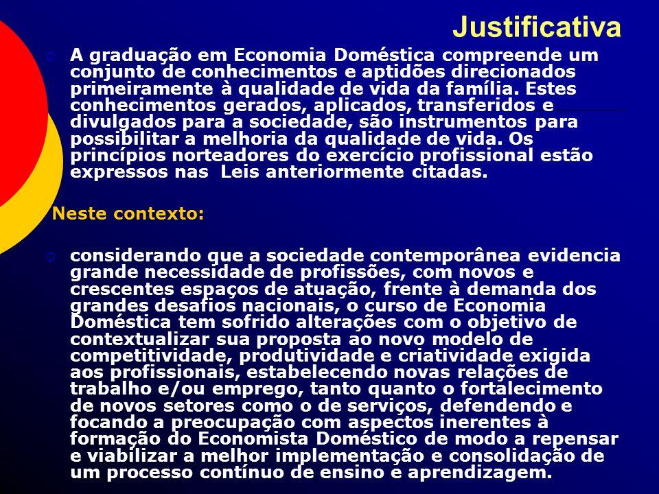 Justificativa A graduação em Economia Doméstica compreende um conjunto de conhecimentos e aptidões direcionados primeiramente à qualidade de vida da f