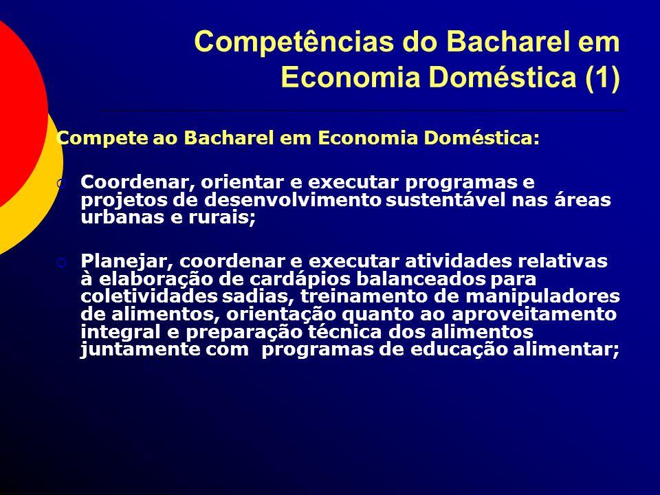 Competências do Bacharel em Economia Doméstica (1) Compete ao Bacharel em Economia Doméstica: Coordenar, orientar e executar programas e projetos de d