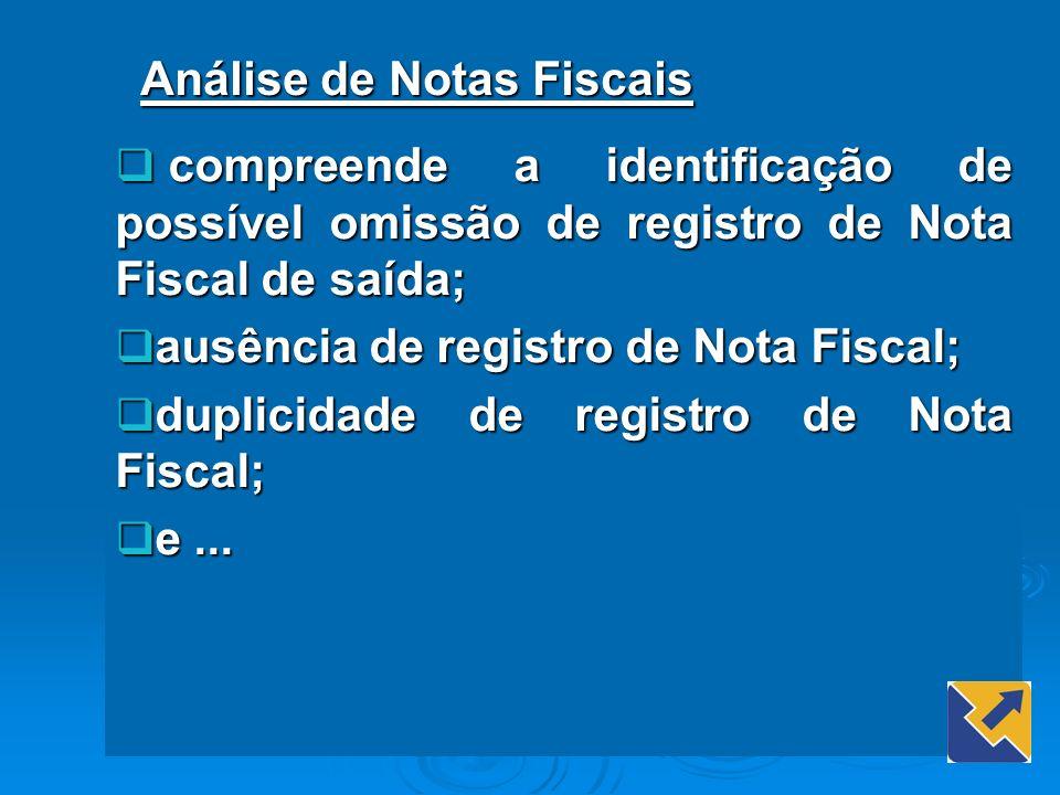 Análise de Notas Fiscais compreende a identificação de possível omissão de registro de Nota Fiscal de saída; compreende a identificação de possível om