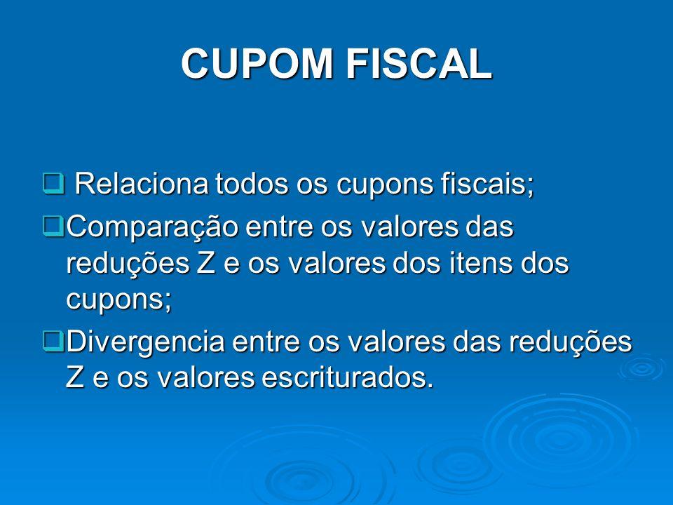 CUPOM FISCAL Relaciona todos os cupons fiscais; Relaciona todos os cupons fiscais; Comparação entre os valores das reduções Z e os valores dos itens d